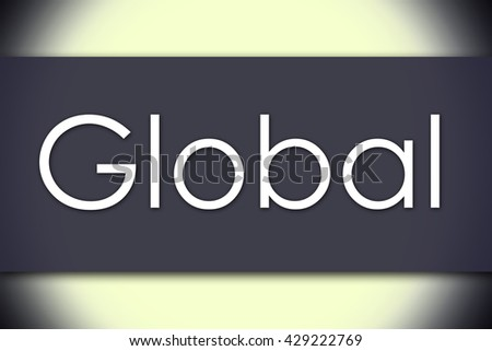 Global - business concept with text - horizontal image - stock photo