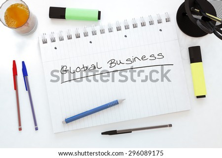 Global Business - handwritten text in a notebook on a desk - 3d render illustration. - stock photo