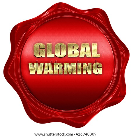 global warming, 3D rendering, a red wax seal - stock photo