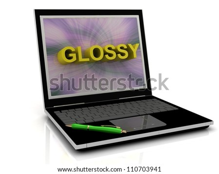 GLOSSY message on laptop screen in big letters. 3D illustration isolated on white background