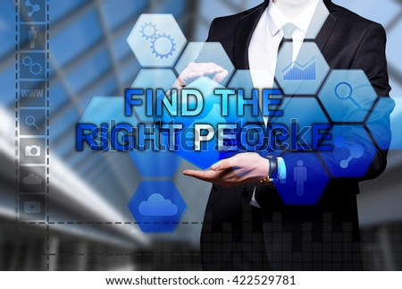 "Glowing text ""Find The Right People"" in the hands of a businessman. Business concept. Internet concept."