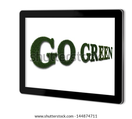 go green made from grass on screen of tablet made in 2d software