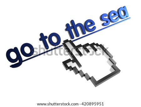 go to the sea. 3d rendered inscription. Link and finger, pointer. Isolated on white - stock photo