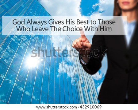 God Always Gives His Best to Those Who Leave The Choice With Him - Businesswoman hand pressing button on touch screen interface. Business, technology, internet concept. Stock Photo