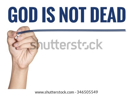 God Is Not Dead word written by men hand holding blue highlighter pen with line on white background - stock photo