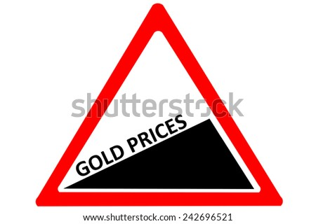 gold prices increasing warning road sign isolated on white background - stock photo