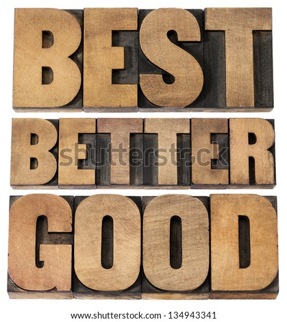 good, better, best - a collage of isolated words in vintage letterpress wood type scaled to a rectangular shape - stock photo