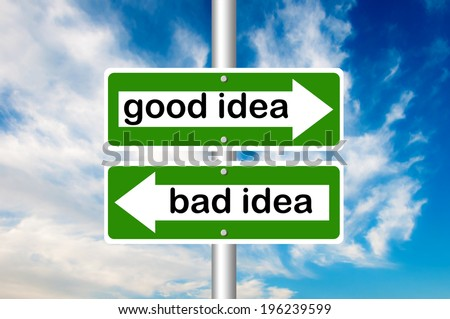 Good idea, Bad idea road sign with a blue sky in background
