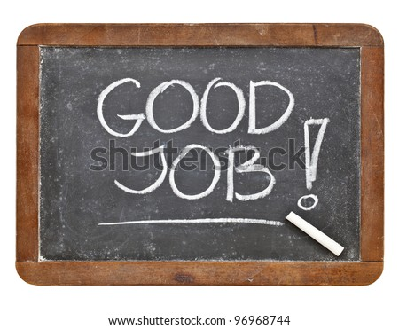 Good job compliment - white chalk handwriting on retro slate blackboard - stock photo