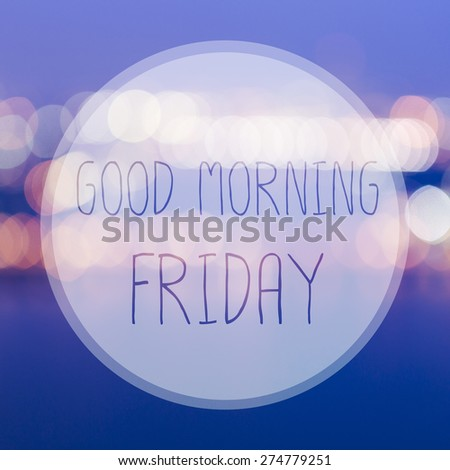 Good Morning Friday on blur bokeh background - stock photo