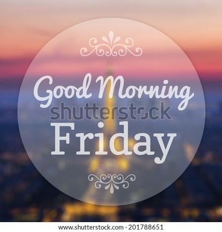 Good Morning Friday on Eiffle Paris blur background - stock photo