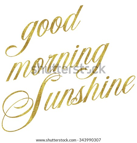 Good morning sunshine gold faux foil stock illustration 343990307 good morning sunshine gold faux foil metallic motivational quote sparkly quotes isolated white background voltagebd Images