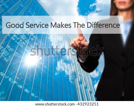 Good Service Makes The Difference - Businesswoman hand pressing button on touch screen interface. Business, technology, internet concept. Stock Photo