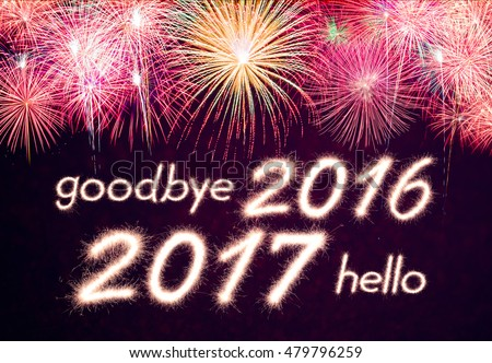 goodbye 2016 hello 2017 written from Sparkle firework with  firework background