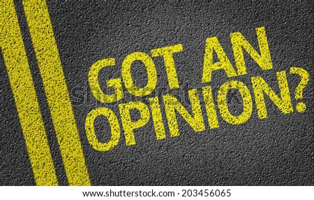 Got an Opinion? written on the road - stock photo