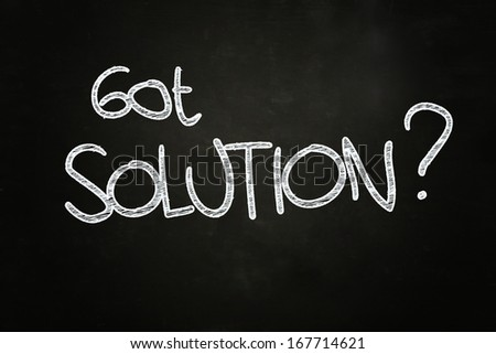 got solution? quote written with chalk on blackboard