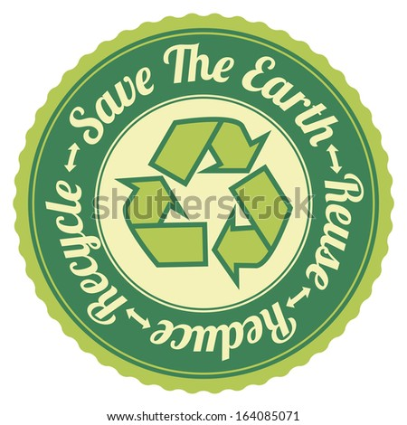 Graphic For Save The Earth Concept Present By Green Vintage Style Save The Earth, Reuse, Reduce, Recycle Stamp, Label, Sticker or Icon Isolated on White Background - stock photo