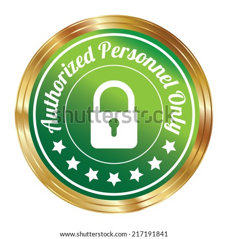 Graphic For Technology, Business Campaign or Marketing Present By Circle Green Metallic Style Authorized Personnel Only Icon, Badge, Label, Stamp or Sticker Isolated on White Background  - stock photo