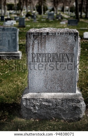 Gravestone for Retirement symbolizing the death of savings and retirement plans - stock photo