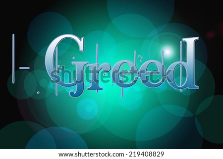 Greed Concept text on background - stock photo