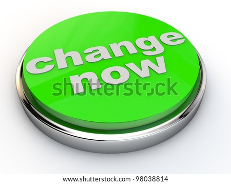 green change now button with chrome over white Background