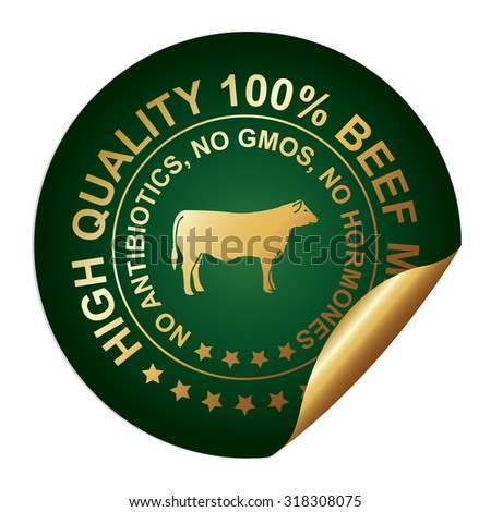 Green Metallic High Quality 100 Percent Beef Meat No Antibiotics, No Gmos, No Hormones Infographics Peeling Sticker, Label, Icon, Sign or Badge Isolated on White Background