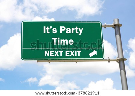 Green overhead road sign with a It's Party Time Next Exit concept against a partly cloudy sky background. - stock photo