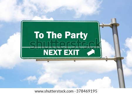 Green overhead road sign with a To The Party Next Exit concept against a partly cloudy sky background. - stock photo