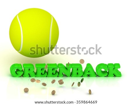 GREENBACK- bright green letters, tennis ball, gold money on white background - stock photo