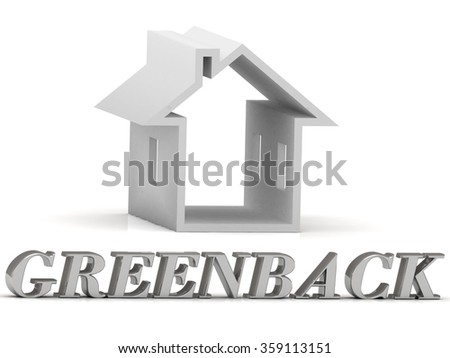 GREENBACK- inscription of silver letters and white house on white background - stock photo