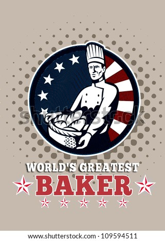 Greeting card poster illustration of an American chef baker cook holding basket of bread loaf facing front with stars and stripes done in retro style with words world's best baker ever. - stock photo