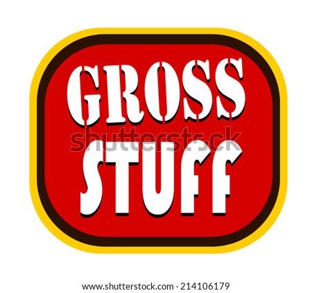 gross stuff design label - stock photo