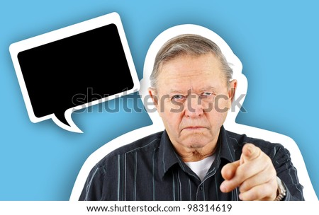 Grumpy angry senior or old man pointing his finger at the camera with a big frown on his face, blaming or warning in floating speech bubble with drop shadow.