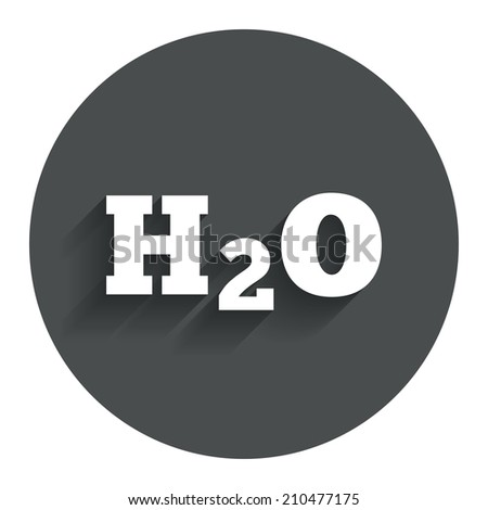 H2O Water formula sign icon. Chemistry symbol. Circle flat button with shadow. Modern UI website navigation.