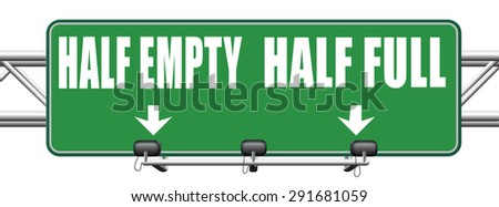half full or empty think positive not negative optimistic versus pessimistic look at the bright side not the dark - stock photo