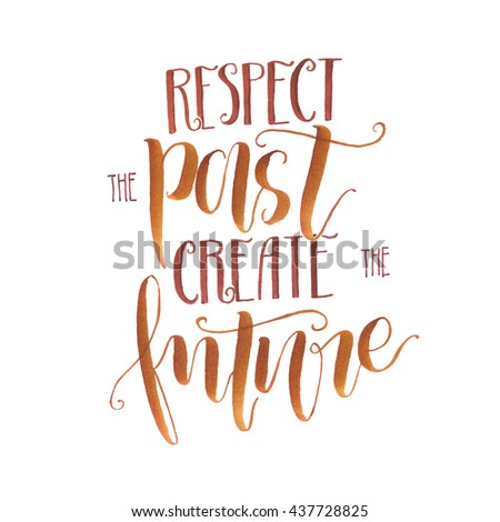Hand drawn inspiring lettering phrase respect the past create the future - stock photo
