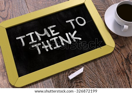 Hand Drawn Time to Think Concept  on Small Yellow Chalkboard. Business Background. Top View. - stock photo