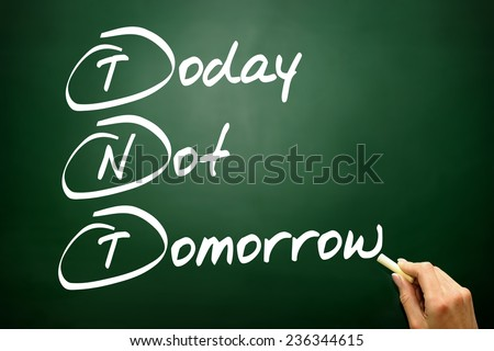 Hand drawn Today Not Tomorrow (TNT), business concept on blackboard - stock photo
