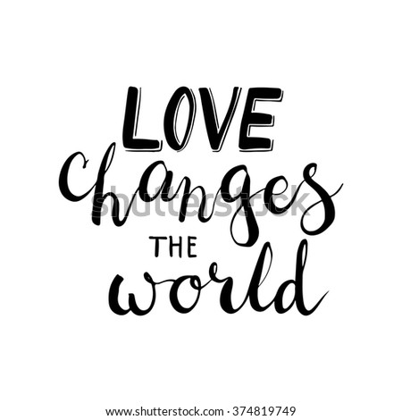 Hand drawn typography lettering phrase Love Changes The World. Modern calligraphy for typography greeting and invitation card for Valentine day or save the date card or t-shirt print. - stock photo