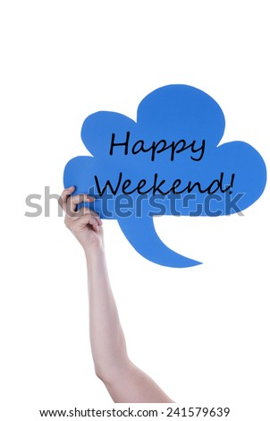 Hand Holding A Blue Speech Balloon Or Speech Bubble With Happy Weekend. Isolated Photo - stock photo