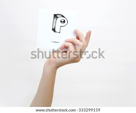 Hand holding a piece of paper with sketchy capital letter  P, isolated on white. - stock photo