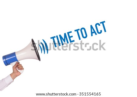 Hand Holding Megaphone with TIME TO ACT Announcement - stock photo