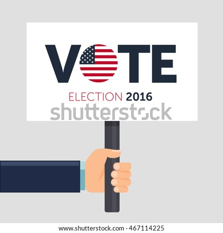 Hand holding poster. Vote. Presidential election 2016 in USA. Flat illustration