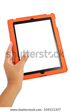 Hand holding the touch screen tablet with white screen and orange case