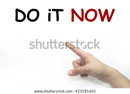 Hand point out do it now on transparent wipe board.