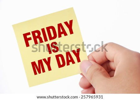 Hand with Friday is my day note is isolated on white background. - stock photo