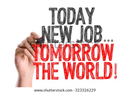 Hand with marker writing: Today New Job...Tomorrow The World! - stock photo