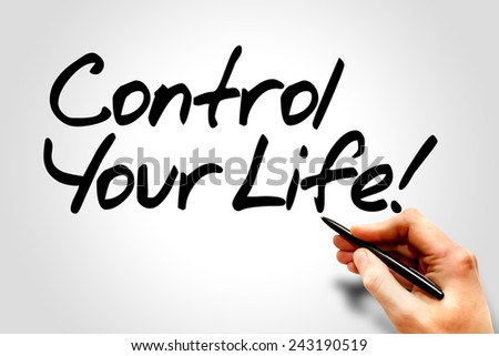 Hand writing Control Your Life!, business concept