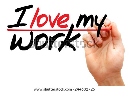 Hand writing I love my work with marker, business concept  - stock photo