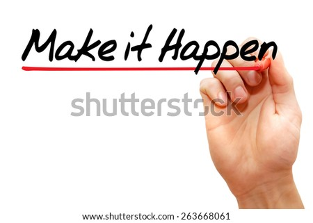 Hand writing Make it Happen with marker, business concept - stock photo